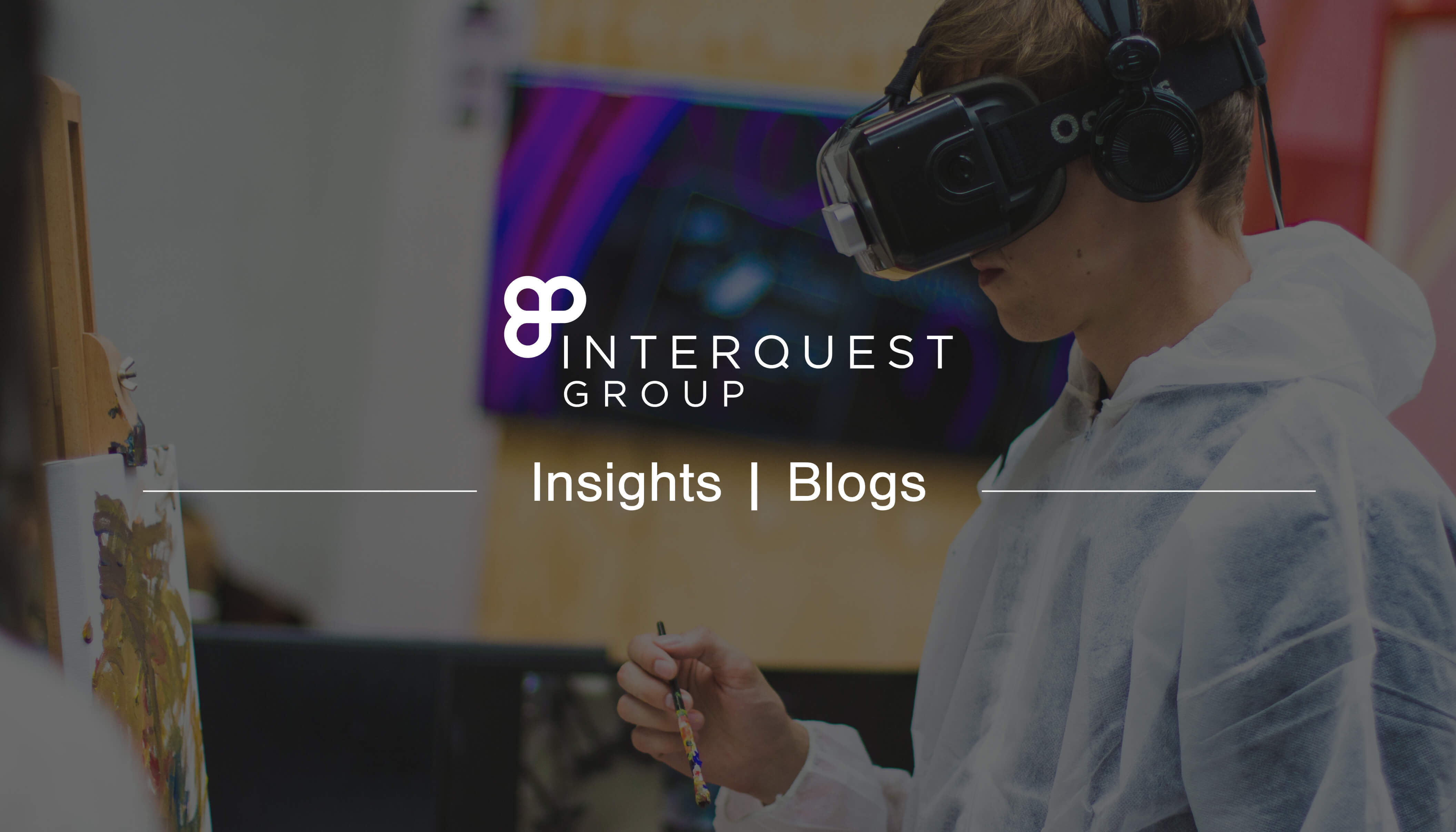 InterQuest Group insights banner with an image of a person using a virtual reality headset