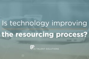 IQ Talent Solutions blog header image titled Is technology improving the resourcing process